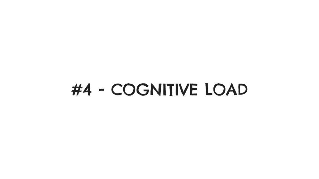 #4 - COGNITIVE LOAD