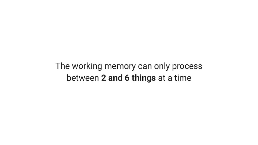 The working memory can only process between 2 a...