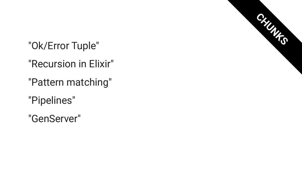 "CHUNKS ""Ok/Error Tuple"" ""Recursion in Elixir"" ""..."