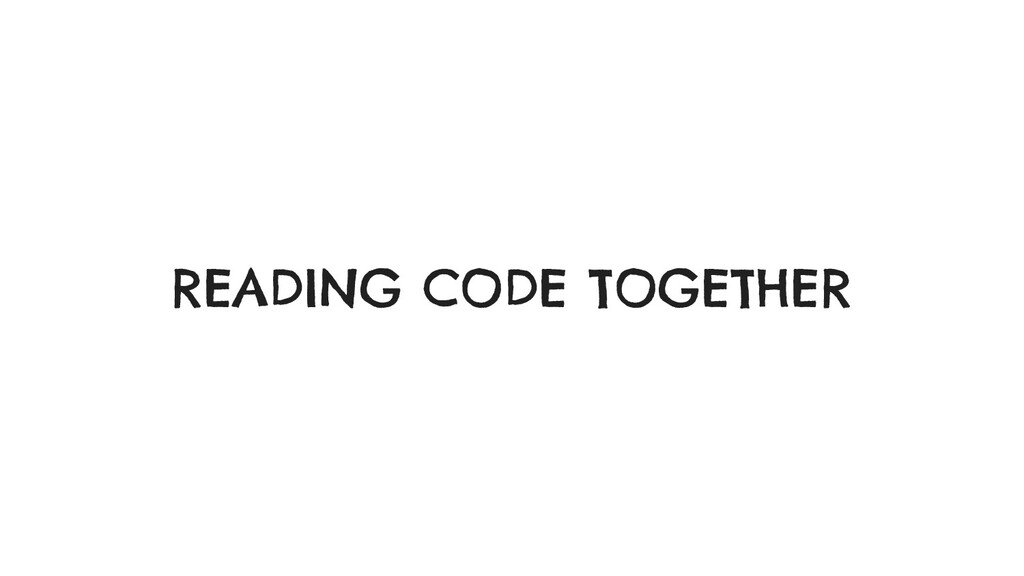 READING CODE TOGETHER