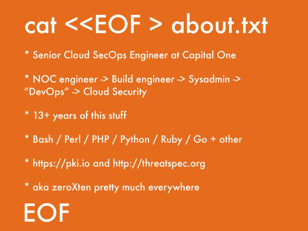 cat <<EOF > about.txt * Senior Cloud SecOps Eng...