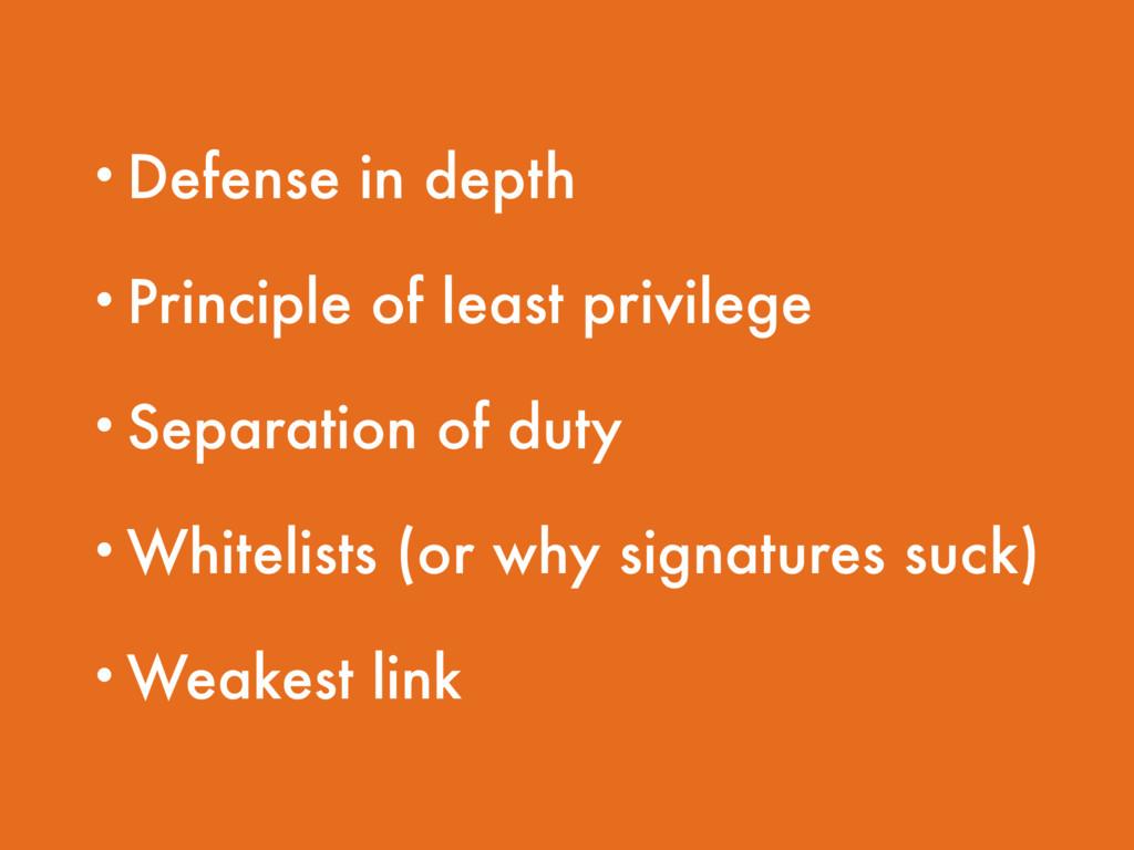 •Defense in depth •Principle of least privilege...