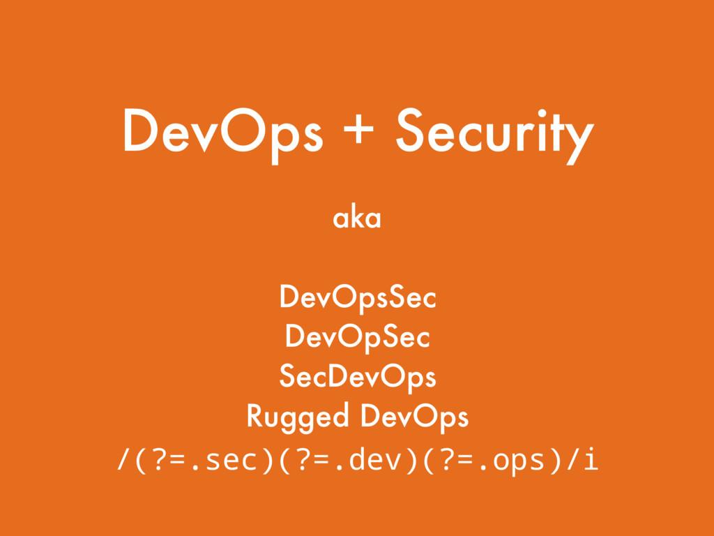 DevOps + Security aka DevOpsSec DevOpSec SecDev...