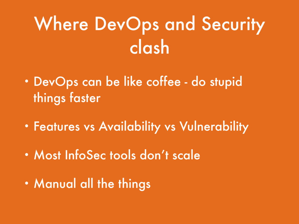 Where DevOps and Security clash • DevOps can be...