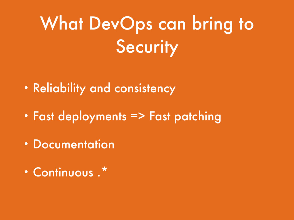 What DevOps can bring to Security • Reliability...