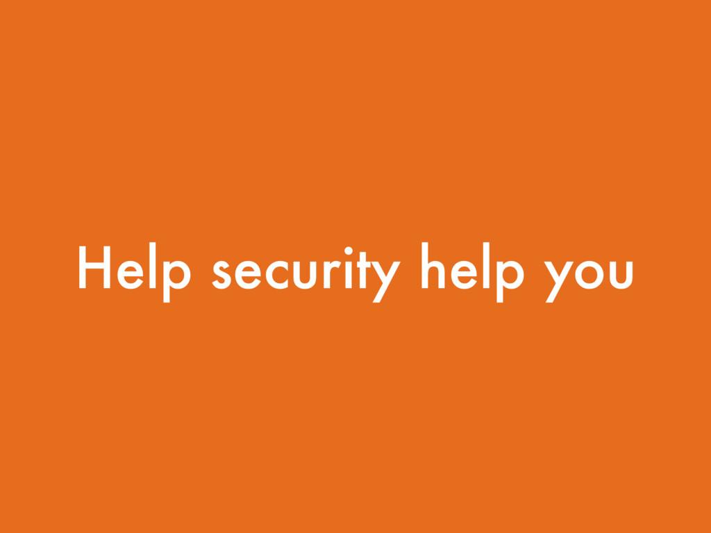Help security help you