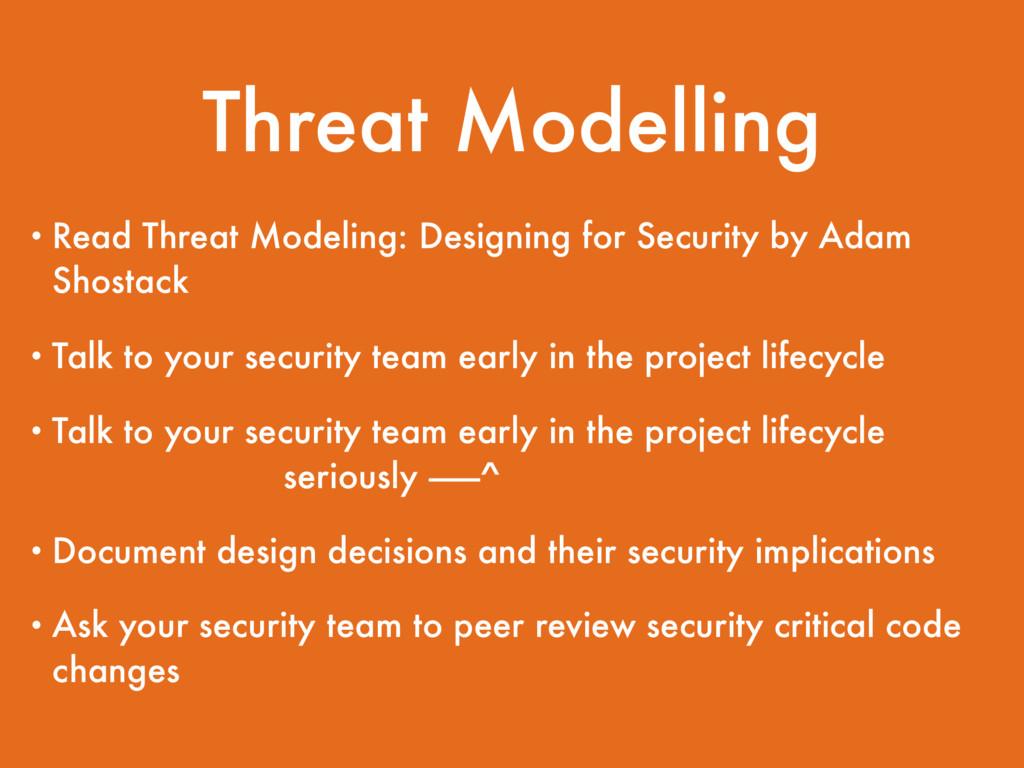 Threat Modelling • Read Threat Modeling: Design...