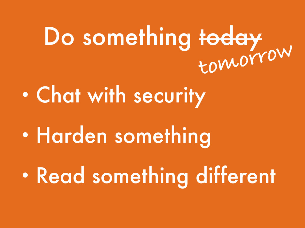 Do something today • Chat with security • Harde...