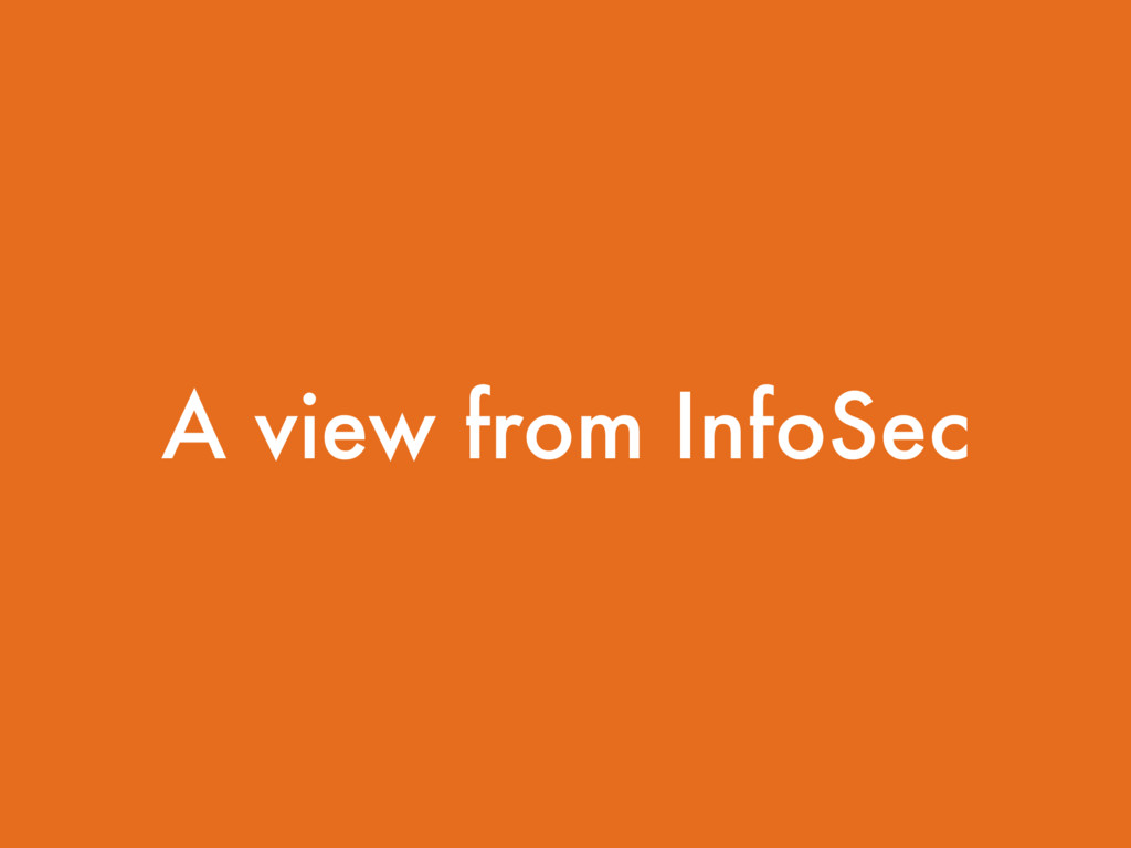 A view from InfoSec