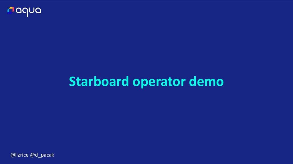 @lizrice @d_pacak Starboard operator demo