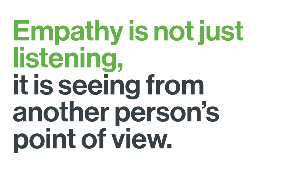 Empathy is not just listening, it is seeing fro...