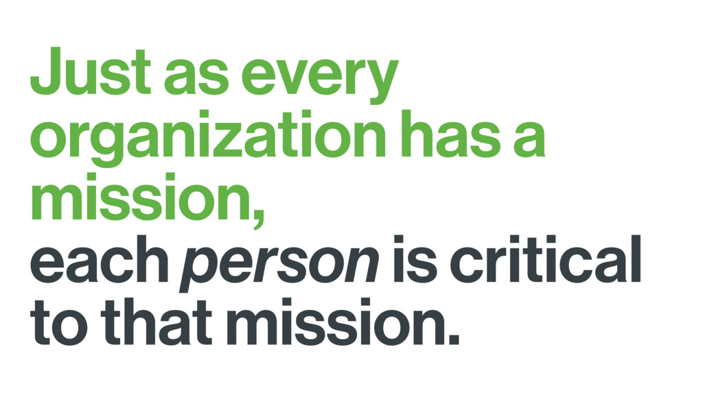 Just as every organization has a mission, each ...
