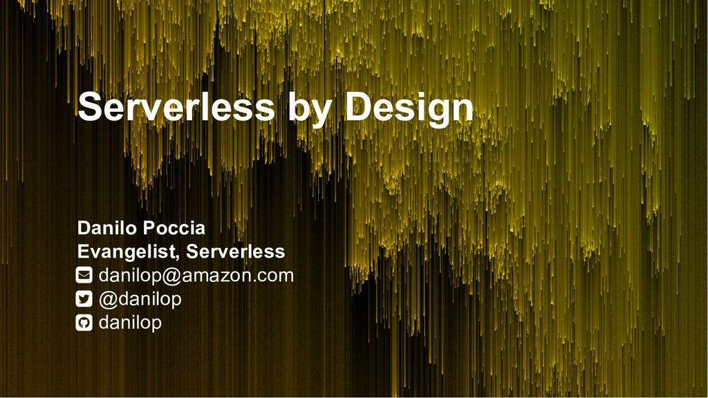 Serverless by Design Danilo Poccia Evangelist, ...