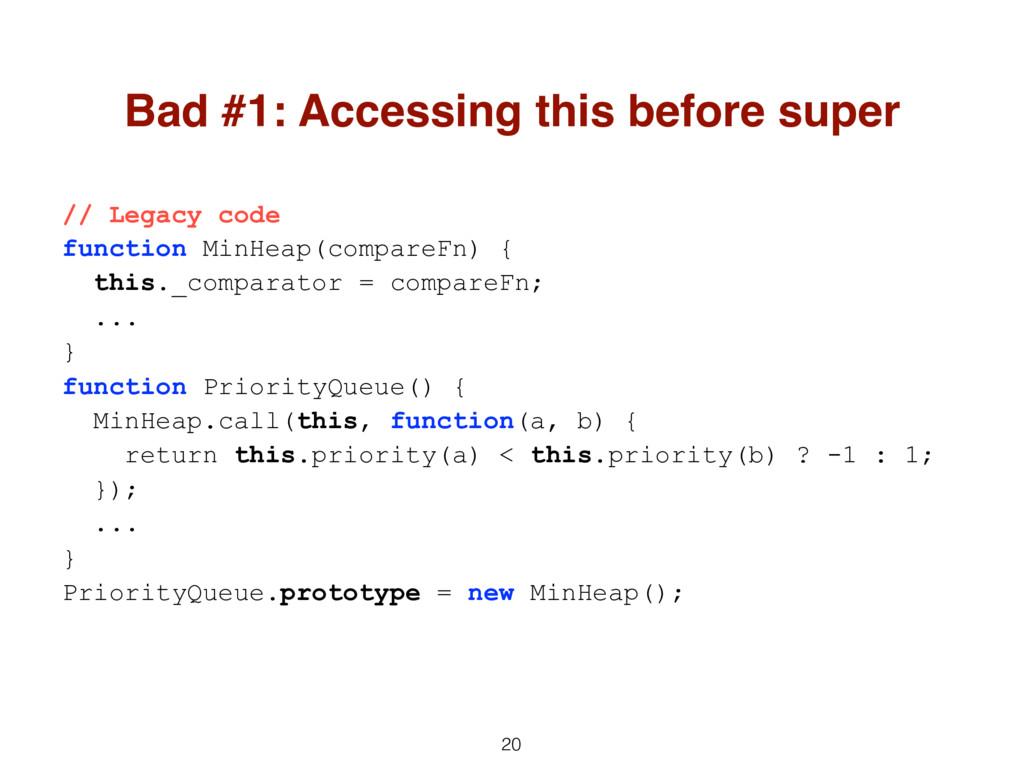 20 Bad #1: Accessing this before super // Legac...