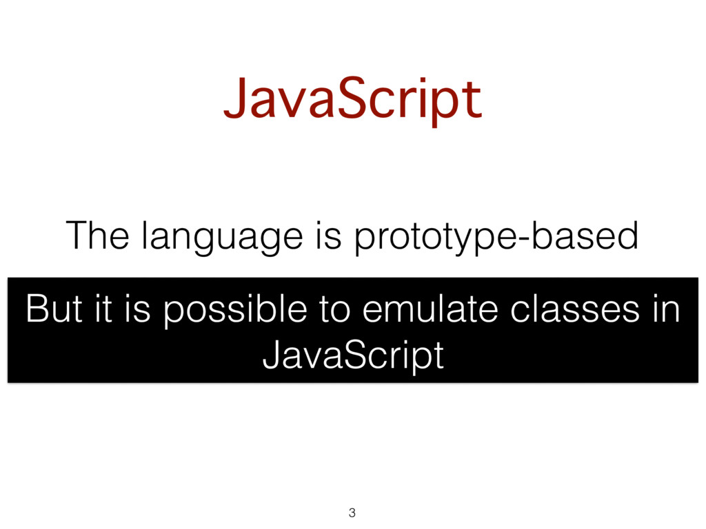 The language is prototype-based 3 But it is pos...