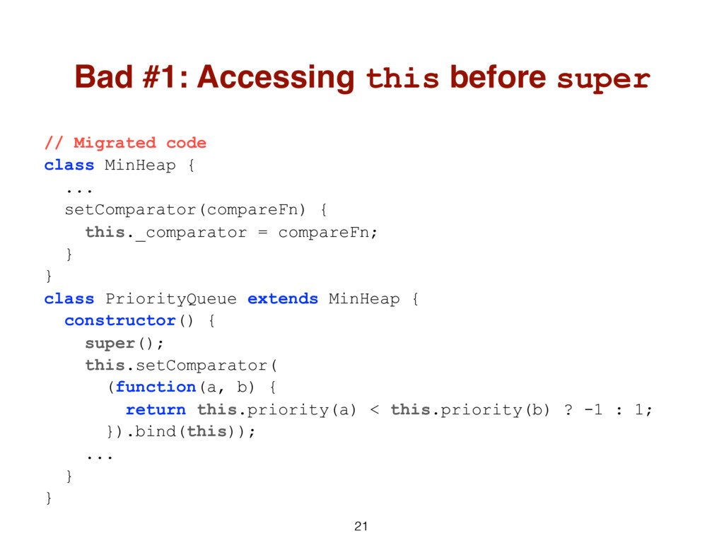 21 // Migrated code class MinHeap { ... setComp...