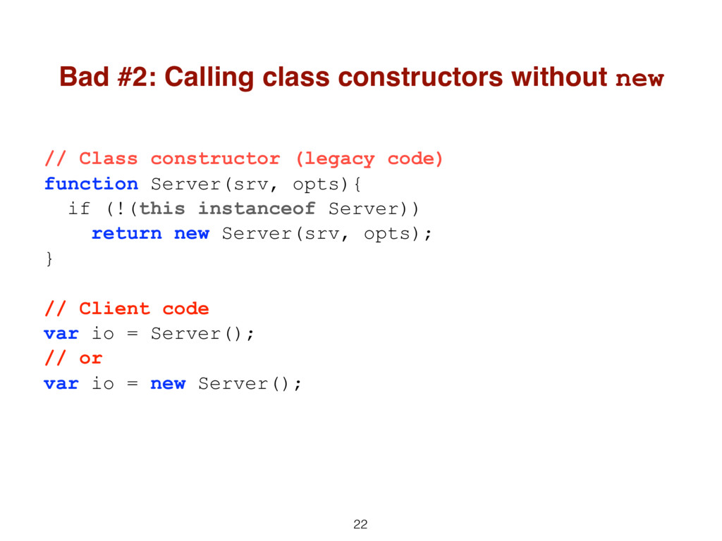 22 Bad #2: Calling class constructors without n...