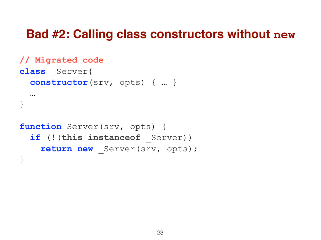 23 // Migrated code class _Server{ constructor(...