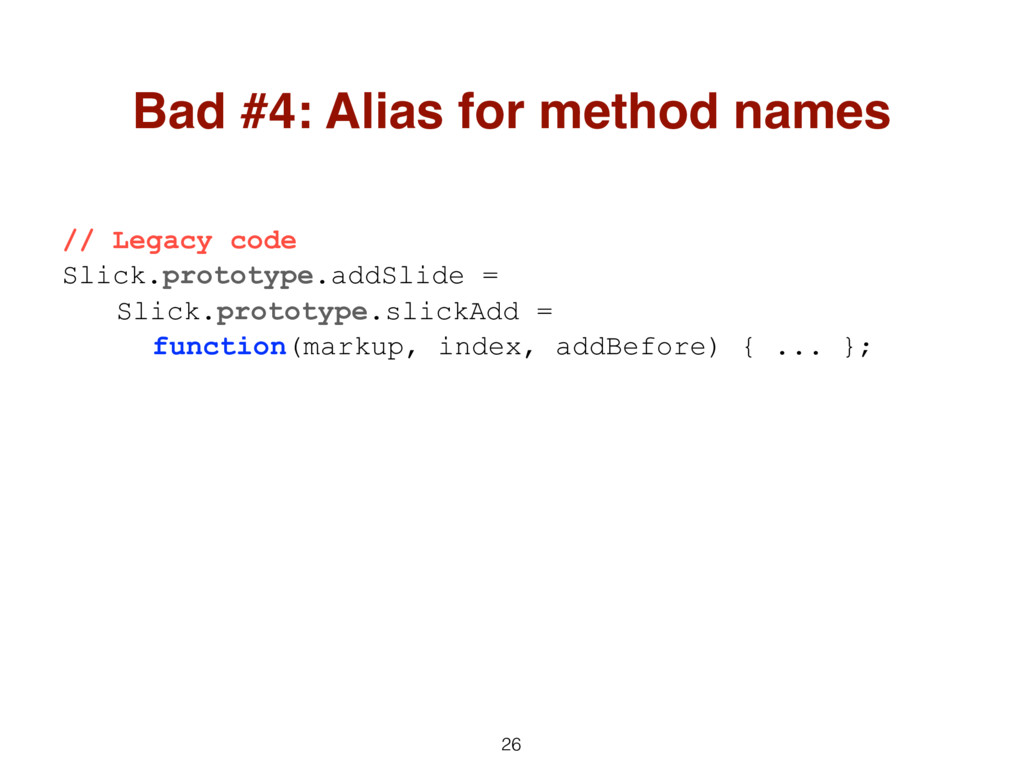 26 Bad #4: Alias for method names // Legacy cod...