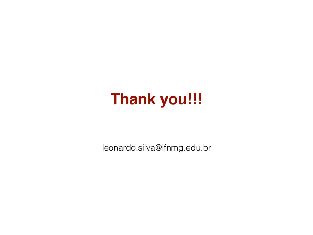 leonardo.silva@ifnmg.edu.br Thank you!!!