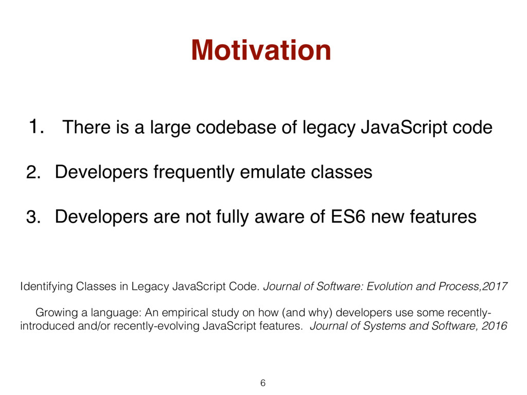 6 Motivation 1. There is a large codebase of le...