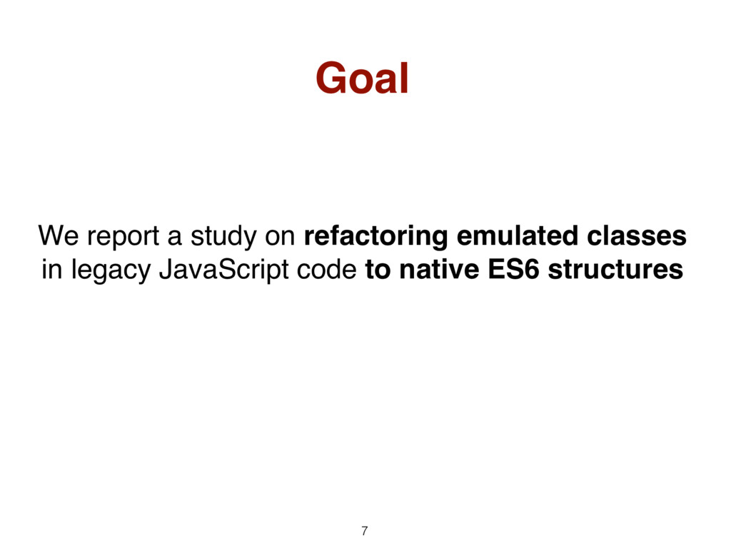 7 Goal We report a study on refactoring emulate...