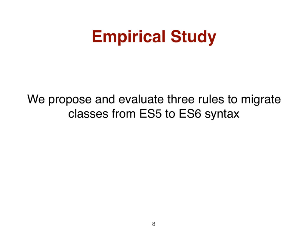 8 Empirical Study We propose and evaluate three...