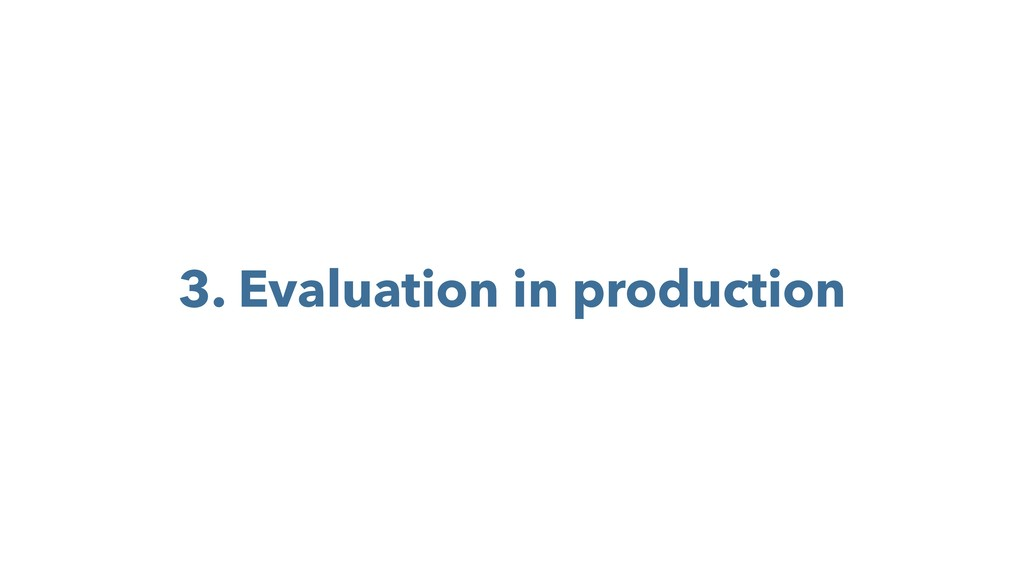 3. Evaluation in production