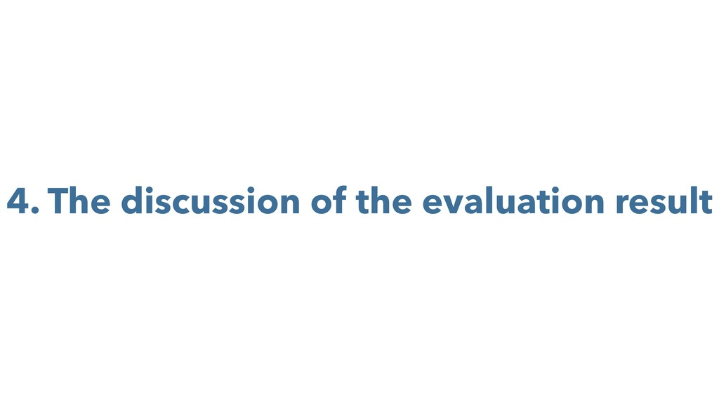 4. The discussion of the evaluation result