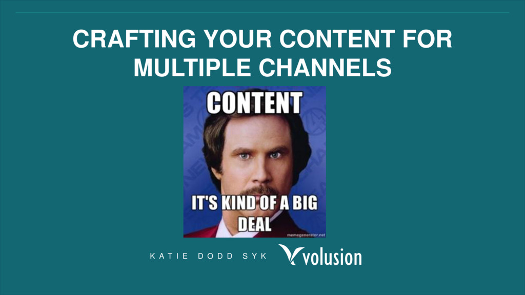 CRAFTING YOUR CONTENT FOR MULTIPLE CHANNELS K A...