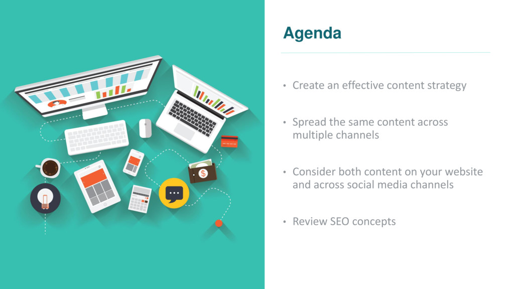 Agenda • Create an effective content strategy •...