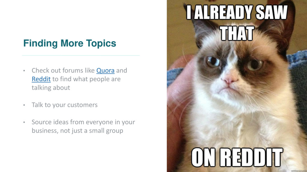 Finding More Topics • Check out forums like Quo...