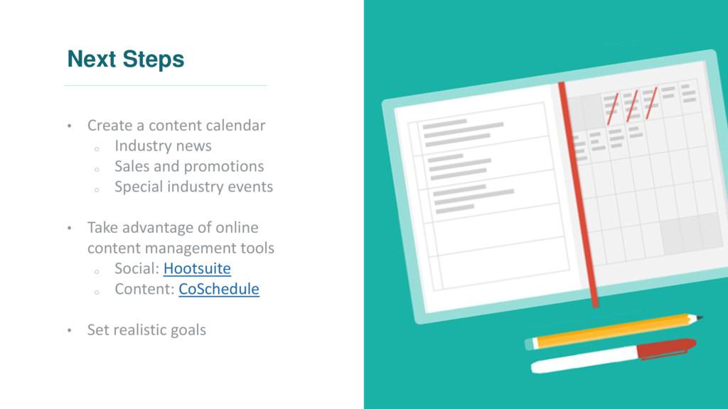 Next Steps • Create a content calendar o Indust...