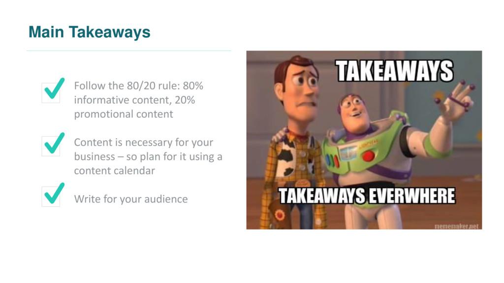 Main Takeaways Follow the 80/20 rule: 80% infor...