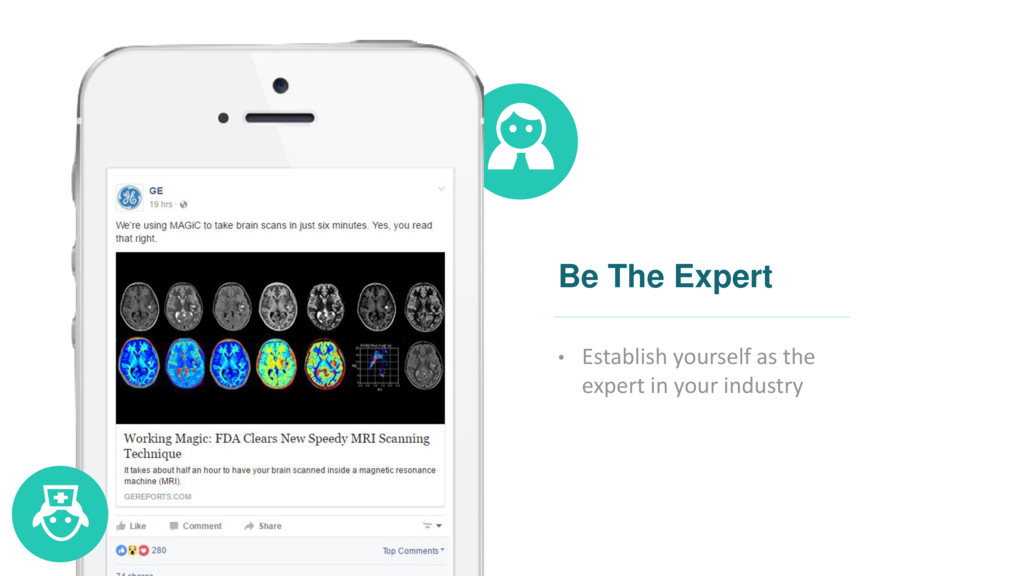 Be The Expert • Establish yourself as the exper...