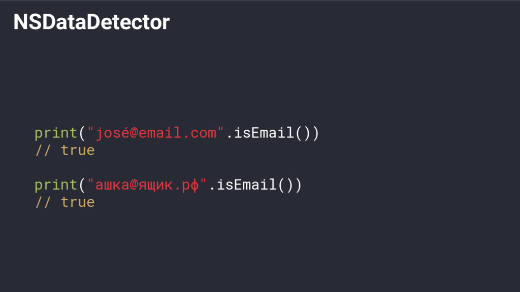 "NSDataDetector print(""josé@email.com"".isEmail()..."