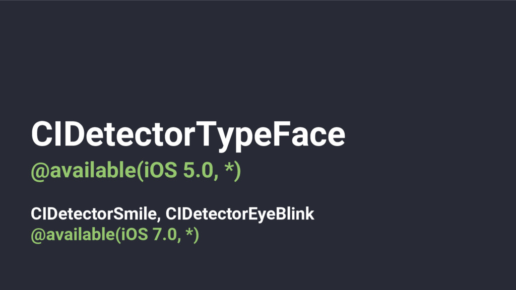 CIDetectorTypeFace @available(iOS 5.0, *) CIDet...