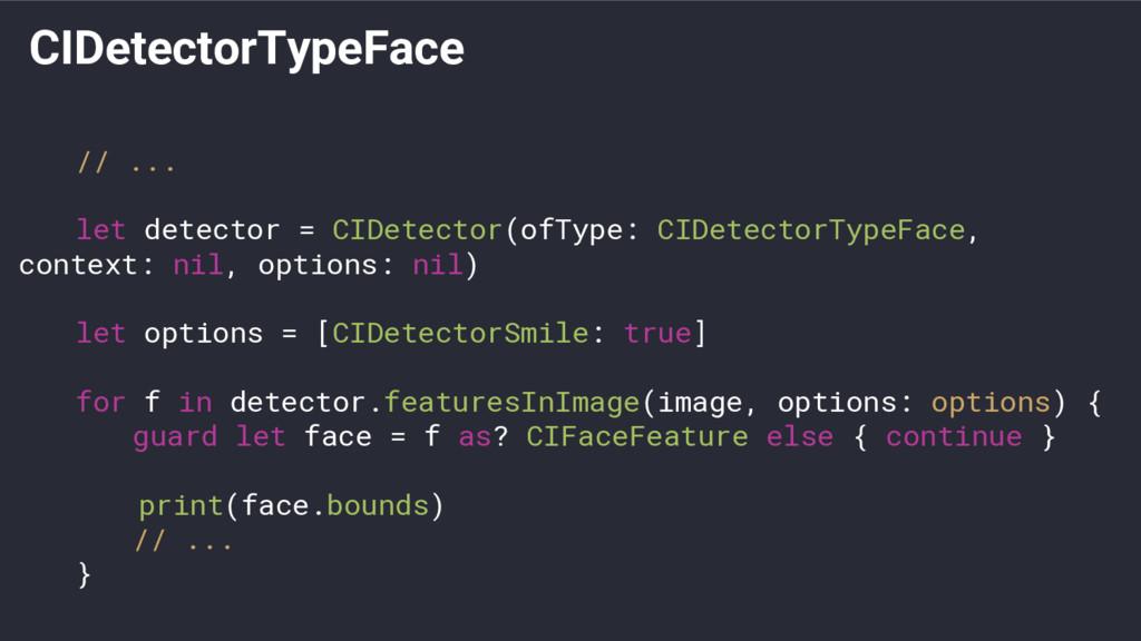 CIDetectorTypeFace // ... let detector = CIDete...