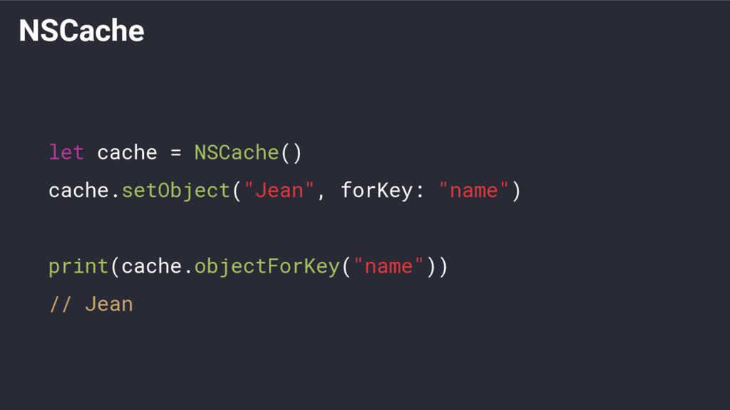"""NSCache let cache = NSCache() cache.setObject(""""..."""