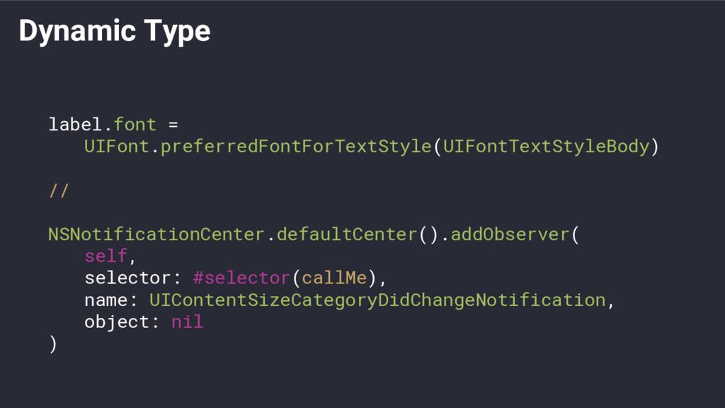 Dynamic Type label.font = UIFont.preferredFontF...