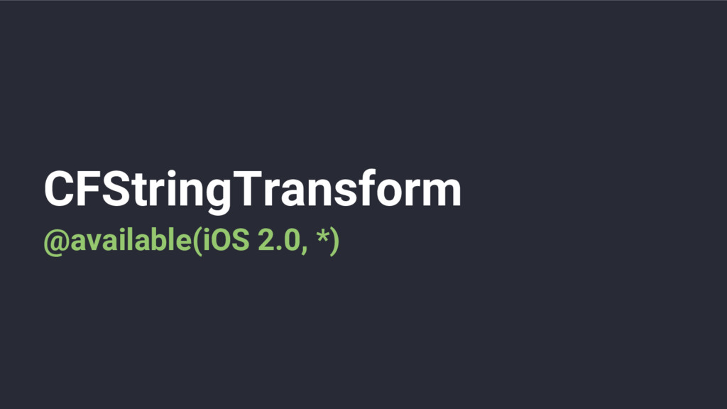 CFStringTransform @available(iOS 2.0, *)