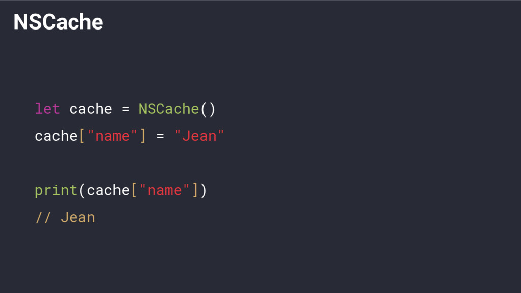 """NSCache let cache = NSCache() cache[""""name""""] = """"..."""