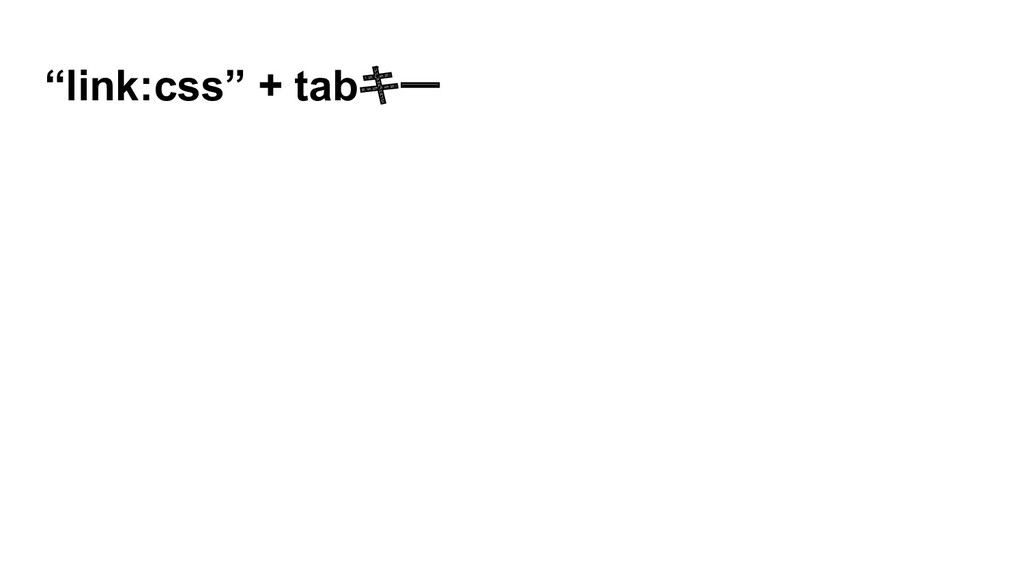 """""""link:css"""" + tabキー"""