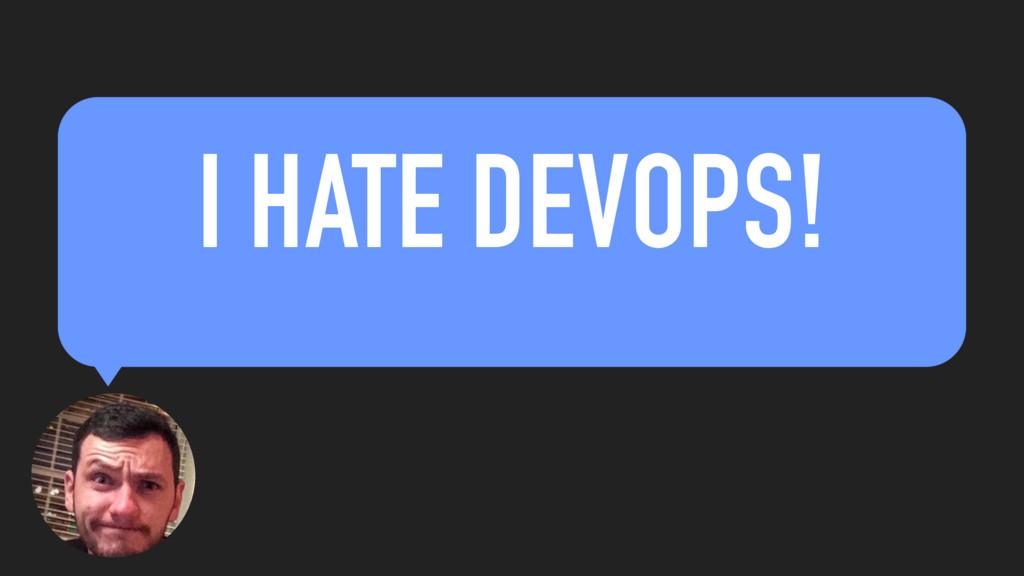 I HATE DEVOPS!