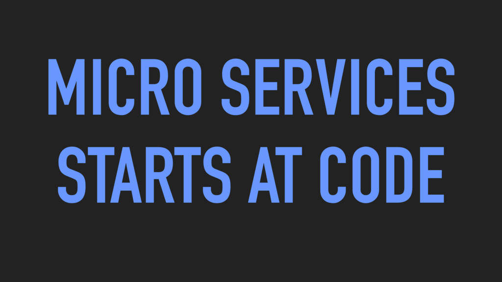 MICRO SERVICES STARTS AT CODE