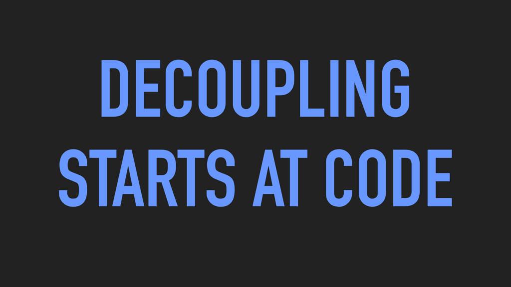 DECOUPLING STARTS AT CODE