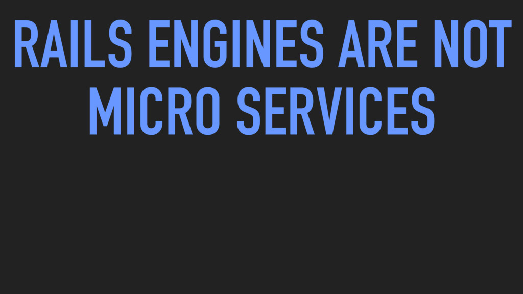 RAILS ENGINES ARE NOT MICRO SERVICES