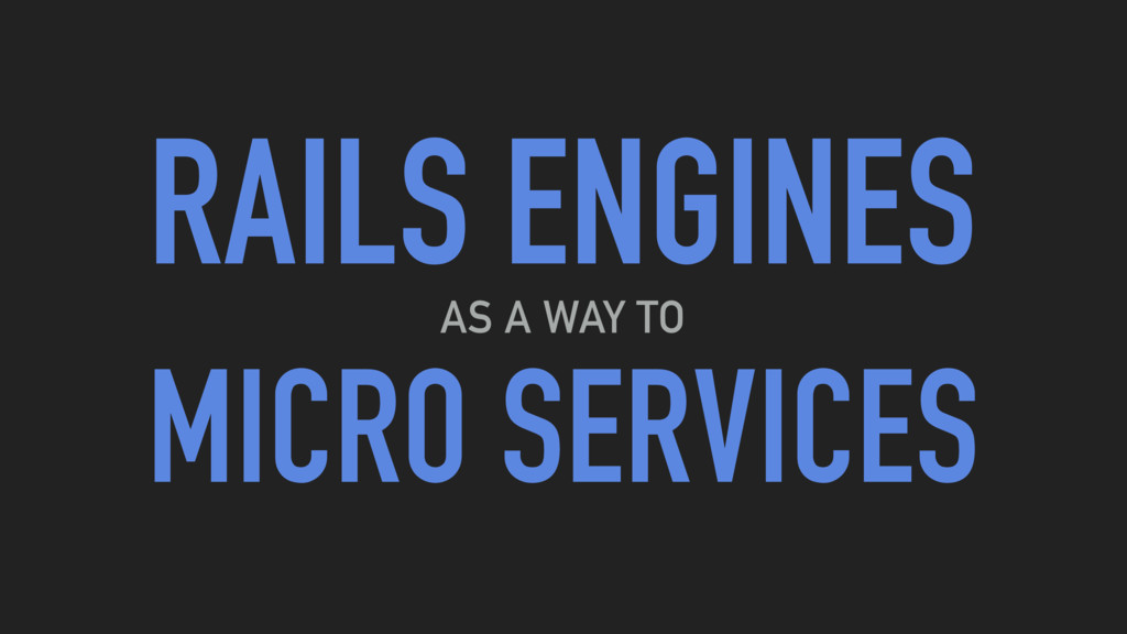 RAILS ENGINES MICRO SERVICES AS A WAY TO
