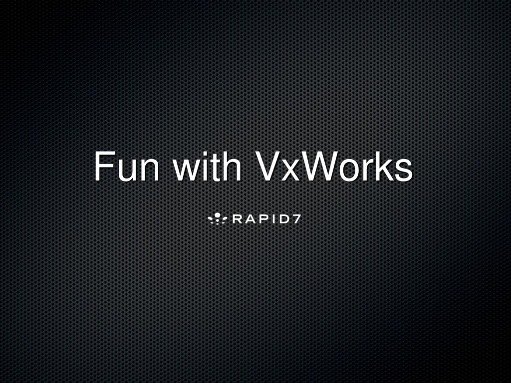 Fun with VxWorks