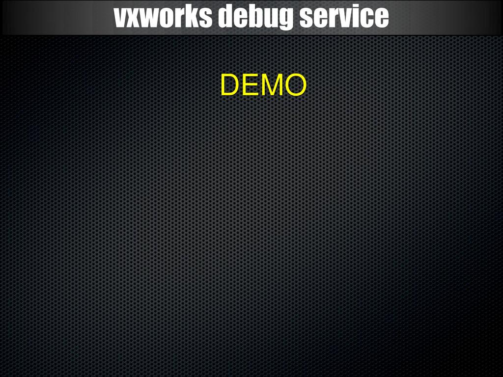 vxworks debug service DEMO